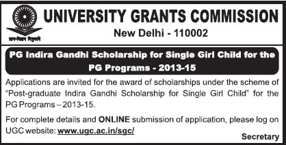PG Indira Gandhi Scholarship for single girl child in PG Programs 2013 (University Grants Commission (UGC))